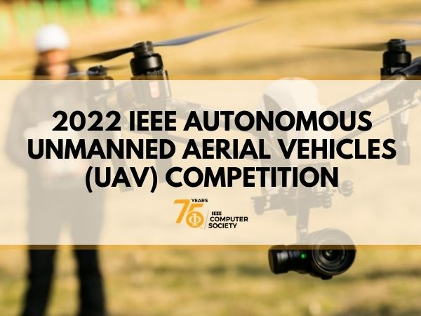 2022 IEEE Autonomous Unmanned Aerial Vehicles (UAV) Competition